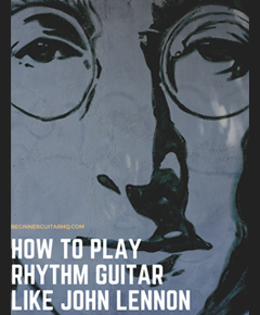 How to Play Rhythm Guitar like John Lennon